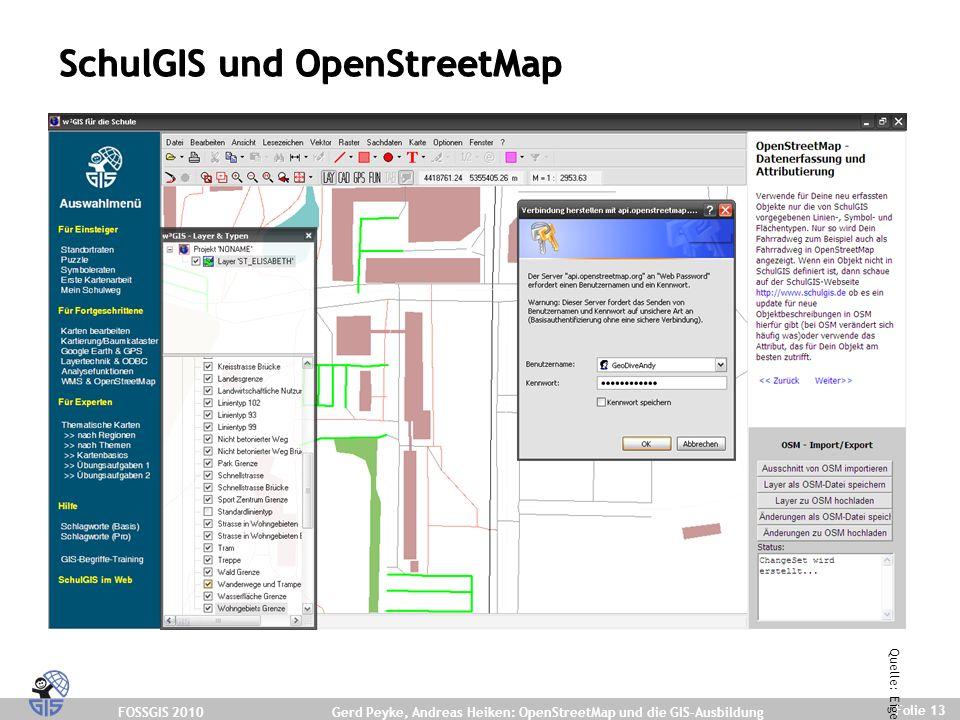 FOSSGIS 2010 Folie 13 Gerd Peyke, Andreas Heiken: OpenStreetMap und die GIS-Ausbildung SchulGIS und OpenStreetMap Quelle: Eigene Darstellung.