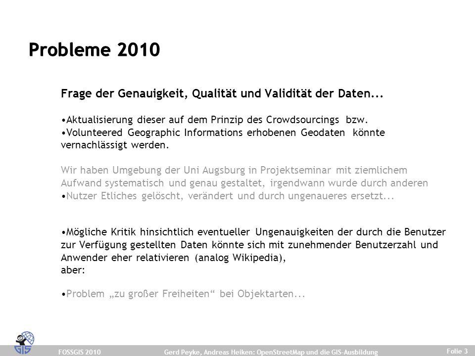 FOSSGIS 2010 Folie 3 Gerd Peyke, Andreas Heiken: OpenStreetMap und die GIS-Ausbildung Probleme 2010 Frage der Genauigkeit, Qualität und Validität der Daten...