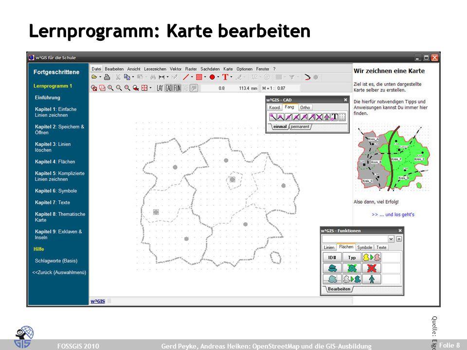 FOSSGIS 2010 Folie 8 Gerd Peyke, Andreas Heiken: OpenStreetMap und die GIS-Ausbildung Lernprogramm: Karte bearbeiten Quelle: Eigene Darstellung.