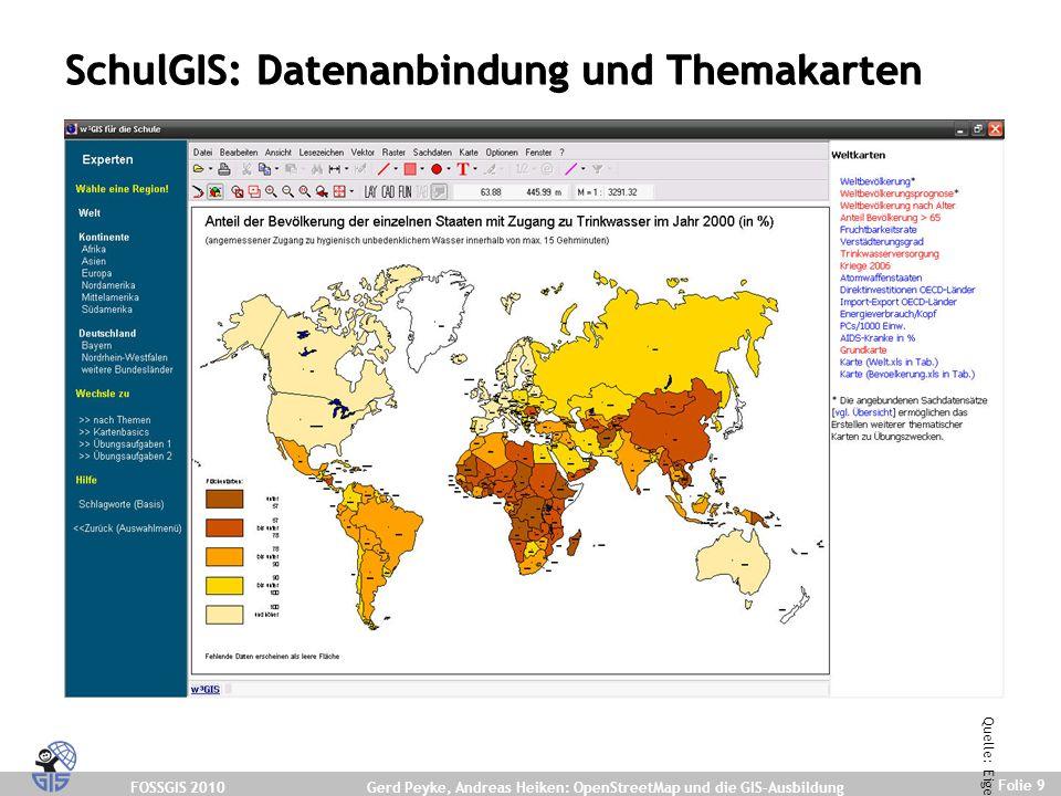 FOSSGIS 2010 Folie 9 Gerd Peyke, Andreas Heiken: OpenStreetMap und die GIS-Ausbildung SchulGIS: Datenanbindung und Themakarten Quelle: Eigene Darstellung.