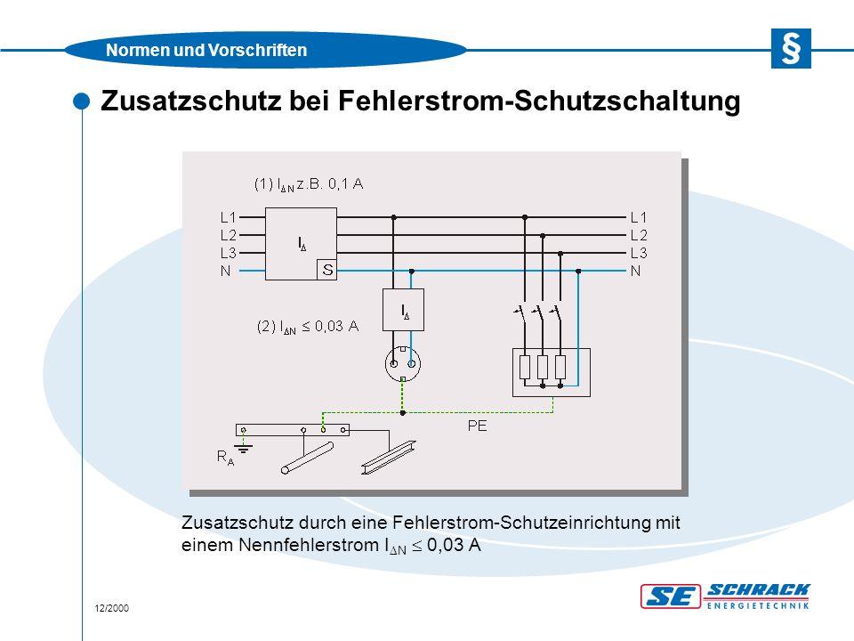 Normen und Vorschriften 12/2000 Zusatzschutz bei Fehlerstrom-Schutzschaltung Zusatzschutz durch eine Fehlerstrom-Schutzeinrichtung mit einem Nennfehlerstrom I  N  0,03 A