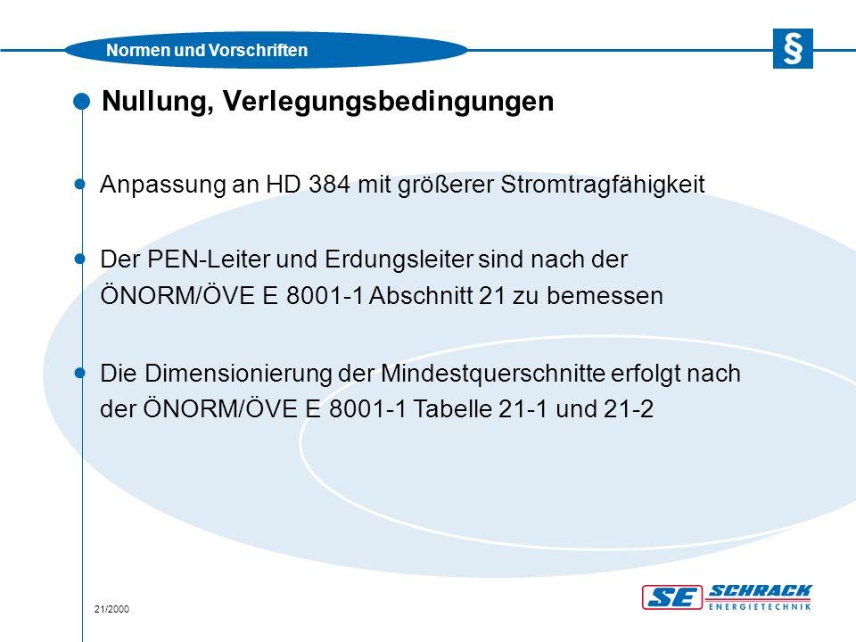 Normen und Vorschriften 21/2000 Nullung, Verlegungsbedingungen · Anpassung an HD 384 mit größerer Stromtragfähigkeit · Der PEN-Leiter und Erdungsleiter sind nach der ÖNORM/ÖVE E 8001-1 Abschnitt 21 zu bemessen · Die Dimensionierung der Mindestquerschnitte erfolgt nach der ÖNORM/ÖVE E 8001-1 Tabelle 21-1 und 21-2