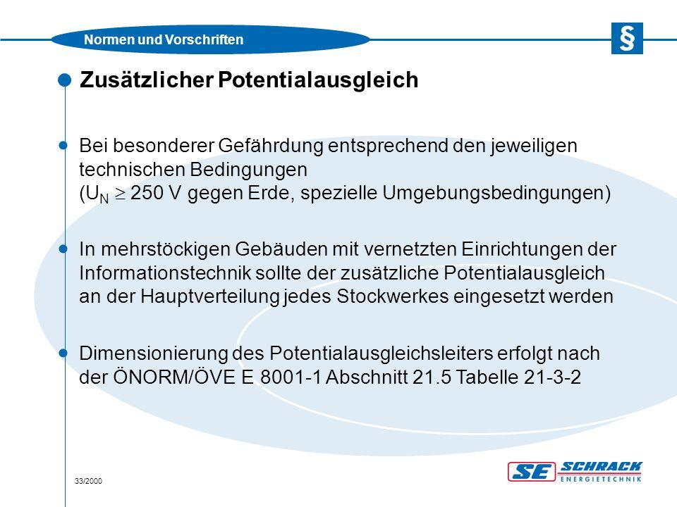 Normen und Vorschriften 33/2000 Zusätzlicher Potentialausgleich  Bei besonderer Gefährdung entsprechend den jeweiligen technischen Bedingungen (U N  250 V gegen Erde, spezielle Umgebungsbedingungen) · In mehrstöckigen Gebäuden mit vernetzten Einrichtungen der Informationstechnik sollte der zusätzliche Potentialausgleich an der Hauptverteilung jedes Stockwerkes eingesetzt werden · Dimensionierung des Potentialausgleichsleiters erfolgt nach der ÖNORM/ÖVE E 8001-1 Abschnitt 21.5 Tabelle 21-3-2