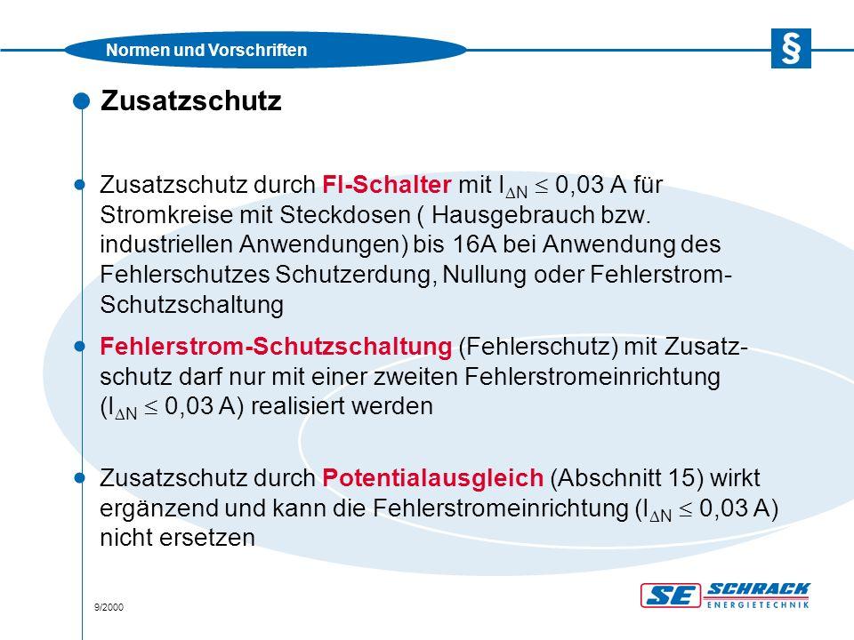 Normen und Vorschriften 9/2000 Zusatzschutz  Zusatzschutz durch FI-Schalter mit I  N  0,03 A für Stromkreise mit Steckdosen ( Hausgebrauch bzw.