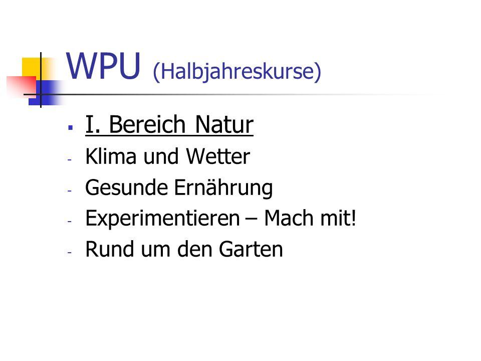 WPU (Halbjahreskurse)  I. Bereich Natur - Klima und Wetter - Gesunde Ernährung - Experimentieren – Mach mit! - Rund um den Garten
