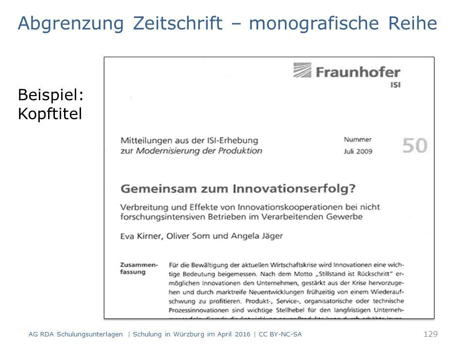 Beispiel: Kopftitel 129 AG RDA Schulungsunterlagen | Schulung in Würzburg im April 2016 | CC BY-NC-SA Abgrenzung Zeitschrift – monografische Reihe
