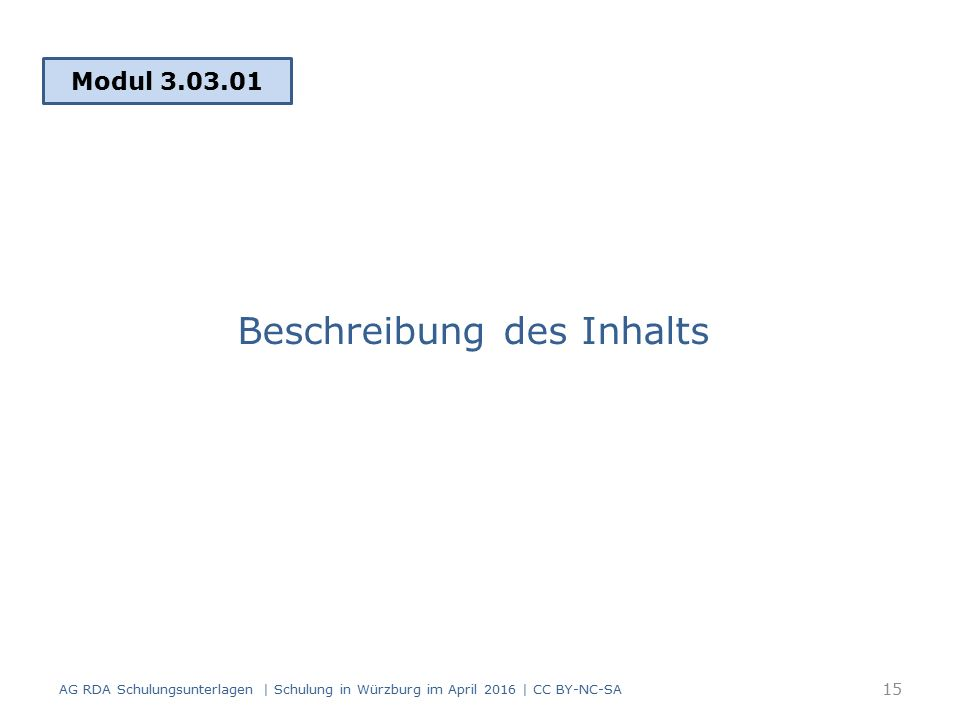 Beschreibung des Inhalts Modul 3.03.01 15 AG RDA Schulungsunterlagen | Schulung in Würzburg im April 2016 | CC BY-NC-SA