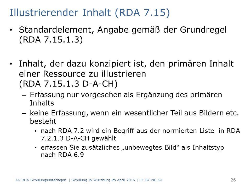 Illustrierender Inhalt (RDA 7.15) Standardelement, Angabe gemäß der Grundregel (RDA 7.15.1.3) Inhalt, der dazu konzipiert ist, den primären Inhalt einer Ressource zu illustrieren (RDA 7.15.1.3 D-A-CH) – Erfassung nur vorgesehen als Ergänzung des primären Inhalts – keine Erfassung, wenn ein wesentlicher Teil aus Bildern etc.