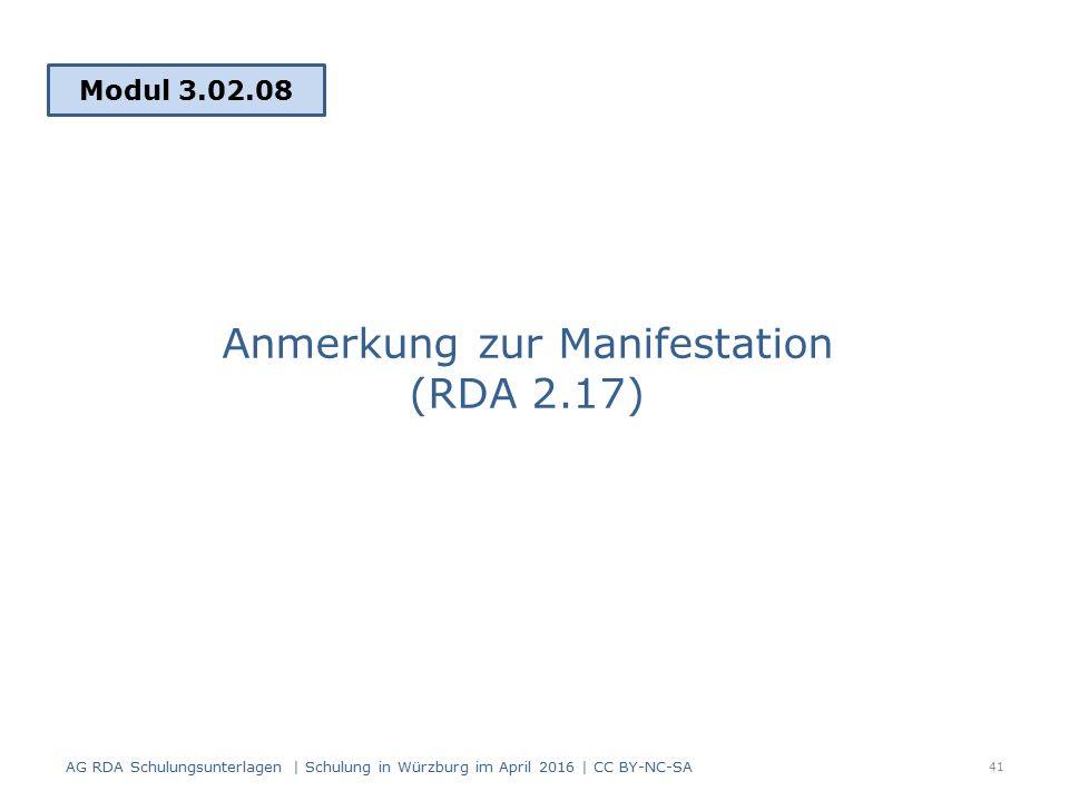 Anmerkung zur Manifestation (RDA 2.17) Modul 3.02.08 41 AG RDA Schulungsunterlagen | Schulung in Würzburg im April 2016 | CC BY-NC-SA