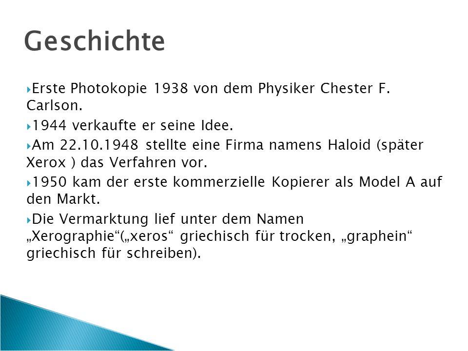 Geschichte  Erste Photokopie 1938 von dem Physiker Chester F.