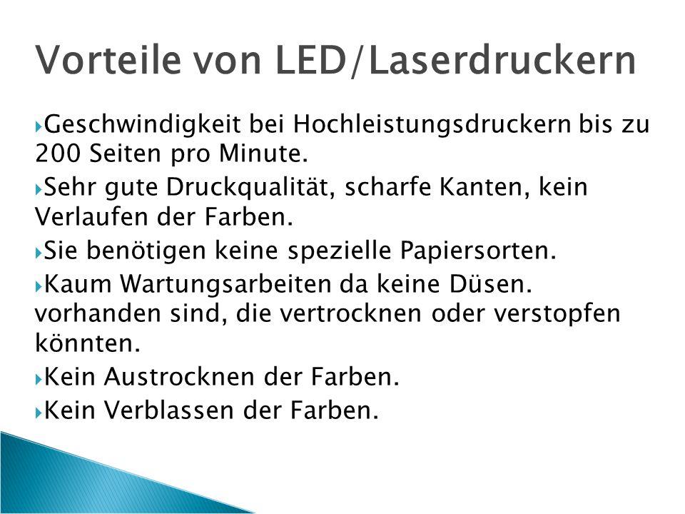 Vorteile von LED/Laserdruckern  Geschwindigkeit bei Hochleistungsdruckern bis zu 200 Seiten pro Minute.