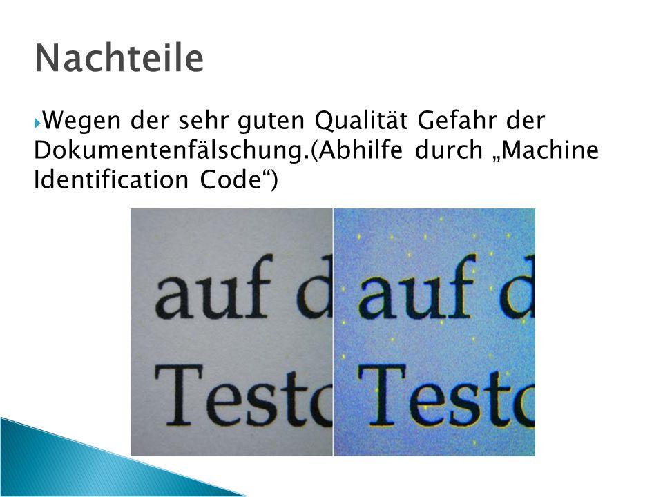 """Nachteile  Wegen der sehr guten Qualität Gefahr der Dokumentenfälschung.(Abhilfe durch """"Machine Identification Code )"""