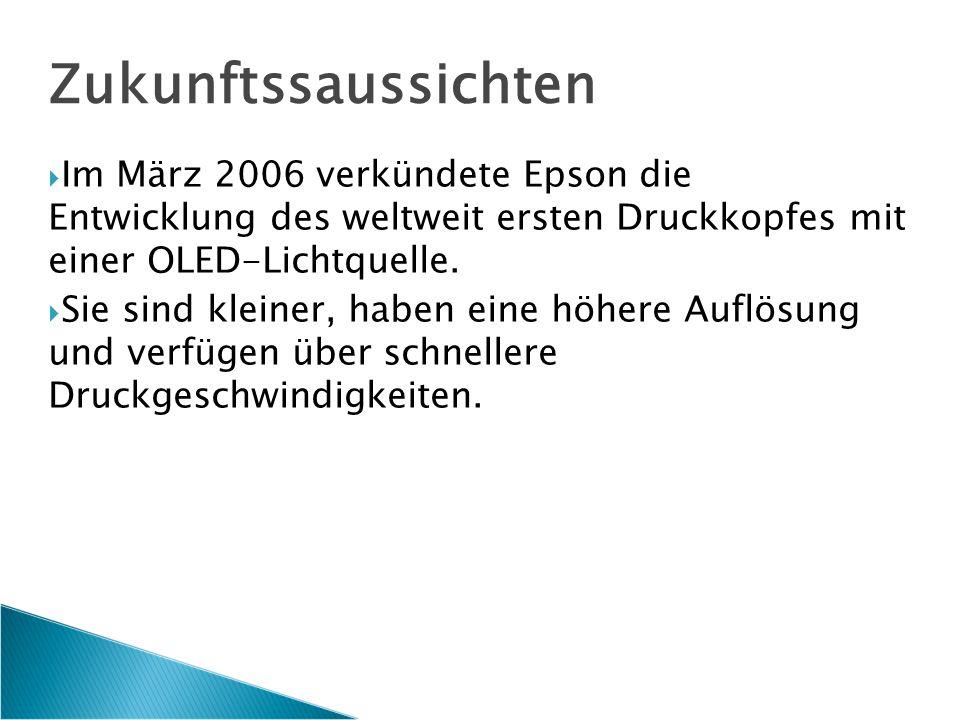 Zukunftssaussichten  Im März 2006 verkündete Epson die Entwicklung des weltweit ersten Druckkopfes mit einer OLED-Lichtquelle.