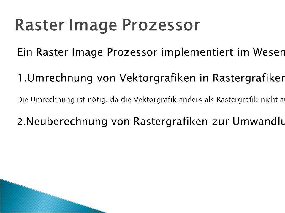 Ein Raster Image Prozessor implementiert im Wesentlichen zwei Funktionen: 1.Umrechnung von Vektorgrafiken in Rastergrafiken.