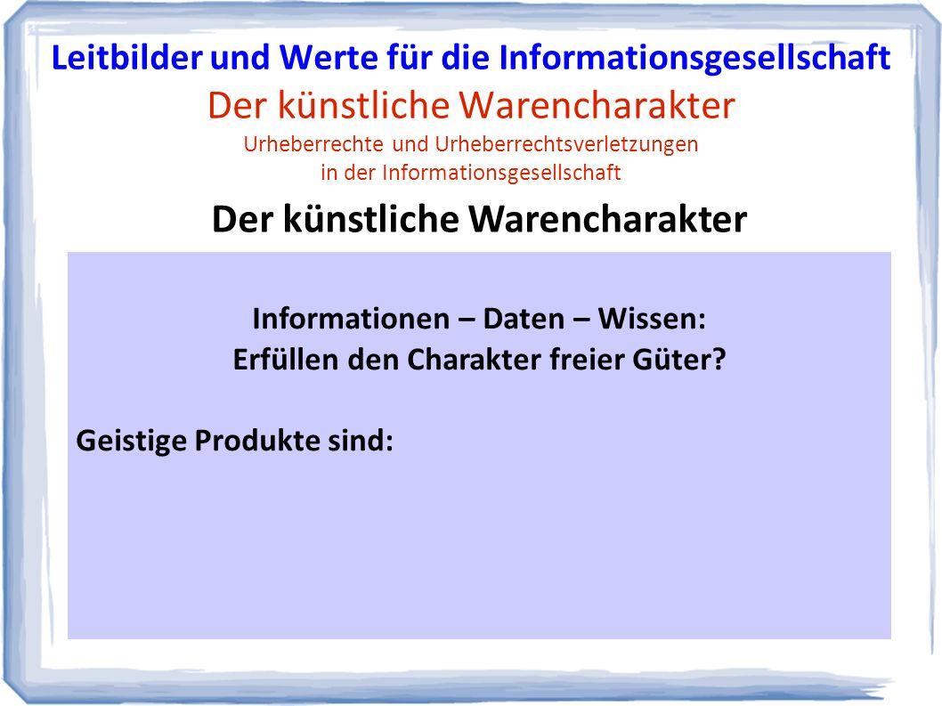 Informationen – Daten – Wissen: Erfüllen den Charakter freier Güter.