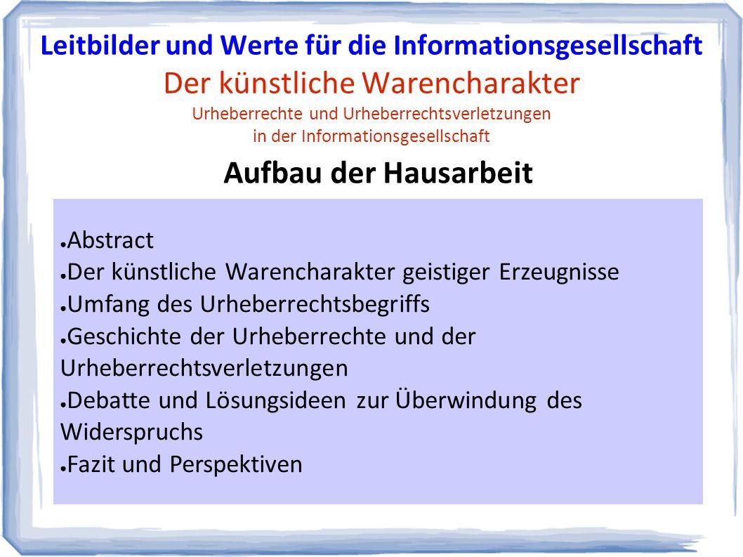 ● Urheberrechte ● Verwertungsrechte ● Patente Der Urheberrechtebegriff Leitbilder und Werte für die Informationsgesellschaft Der künstliche Warencharakter Urheberrechte und Urheberrechtsverletzungen in der Informationsgesellschaft