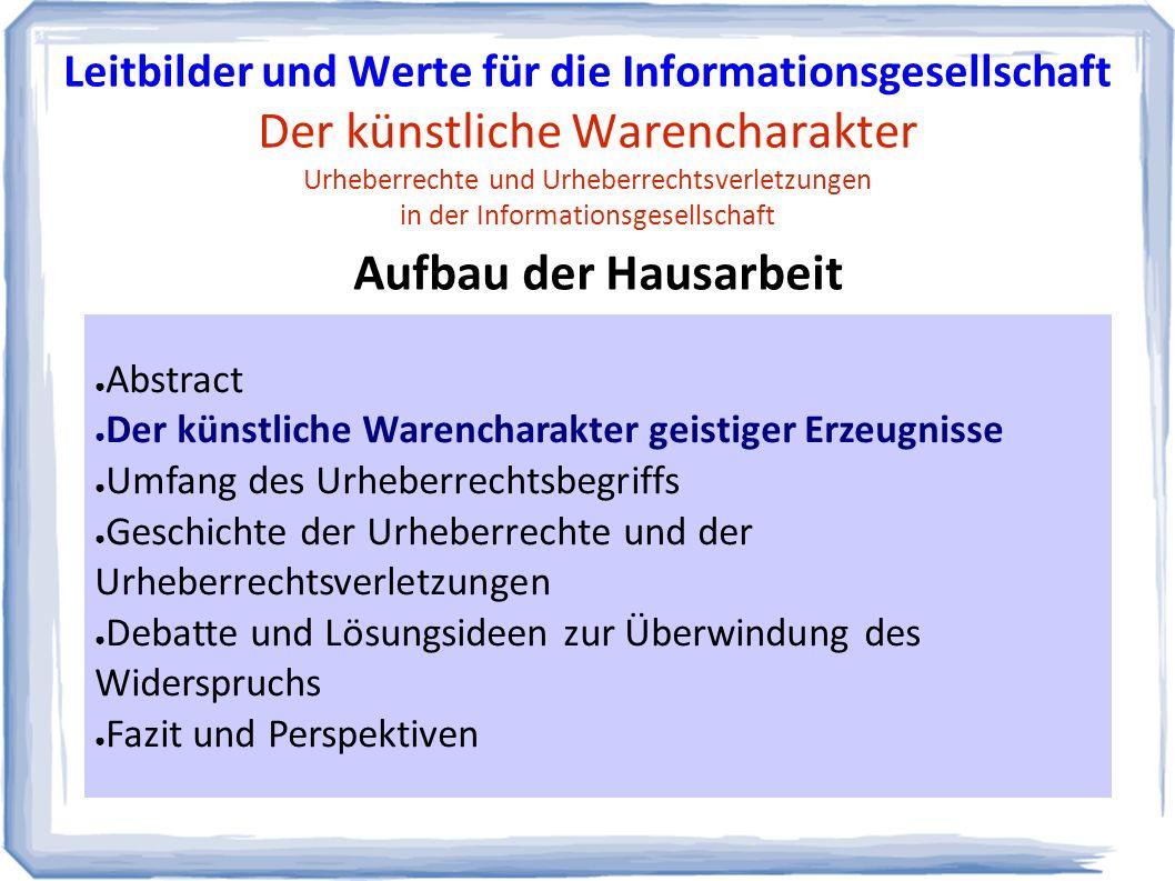 Leitbilder: Fazit und Ausblick Leitbilder und Werte für die Informationsgesellschaft Der künstliche Warencharakter Urheberrechte und Urheberrechtsverletzungen in der Informationsgesellschaft