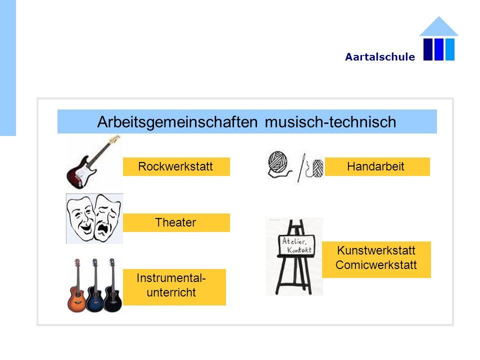 Arbeitsgemeinschaften musisch-technisch Rockwerkstatt Instrumental- unterricht Theater Handarbeit Kunstwerkstatt Comicwerkstatt Aartalschule
