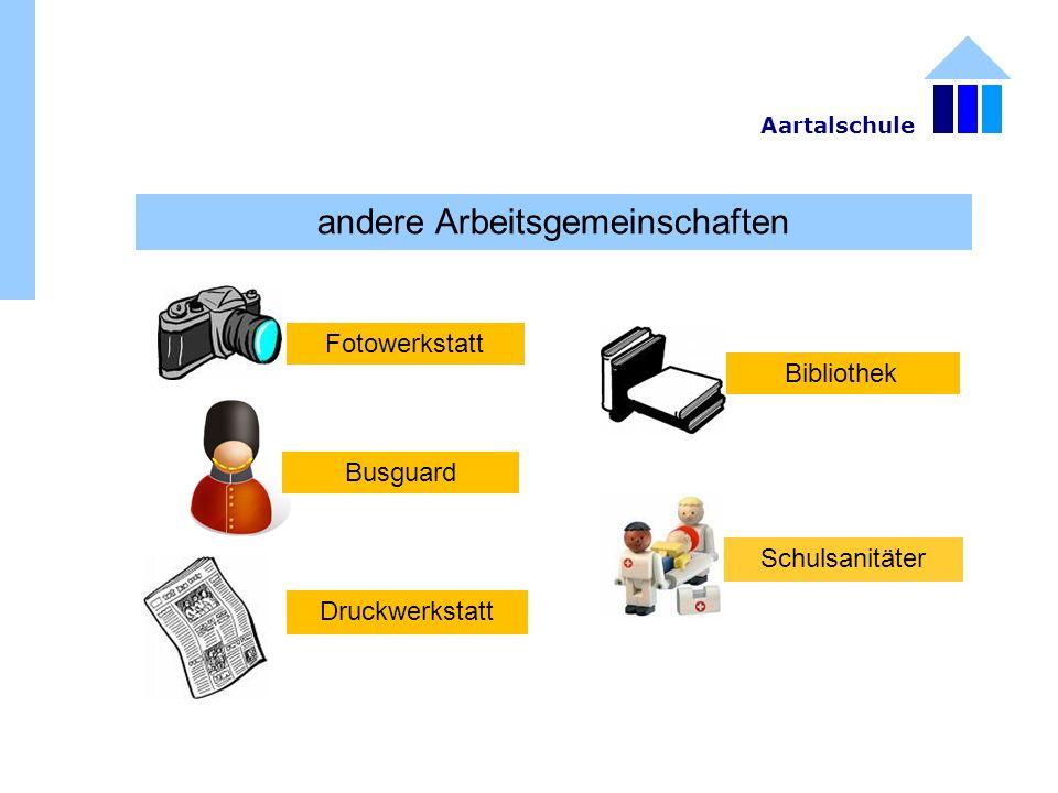 andere Arbeitsgemeinschaften Fotowerkstatt Druckwerkstatt Bibliothek Schulsanitäter Aartalschule Busguard