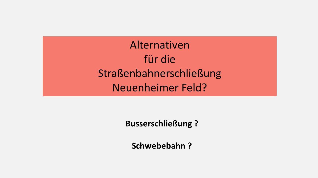Alternativen für die Straßenbahnerschließung Neuenheimer Feld Busserschließung Schwebebahn