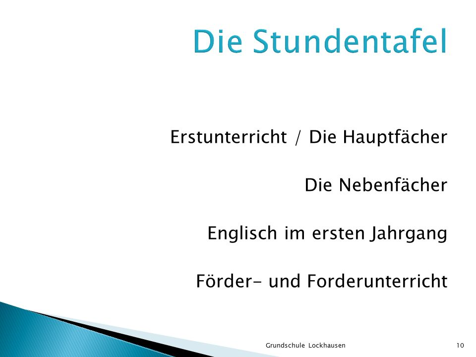 Erstunterricht / Die Hauptfächer Die Nebenfächer Englisch im ersten Jahrgang Förder- und Forderunterricht Grundschule Lockhausen10