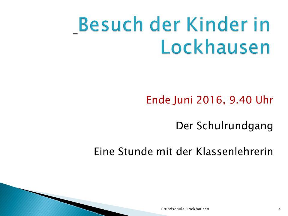 Ende Juni 2016, 9.40 Uhr Der Schulrundgang Eine Stunde mit der Klassenlehrerin Grundschule Lockhausen4