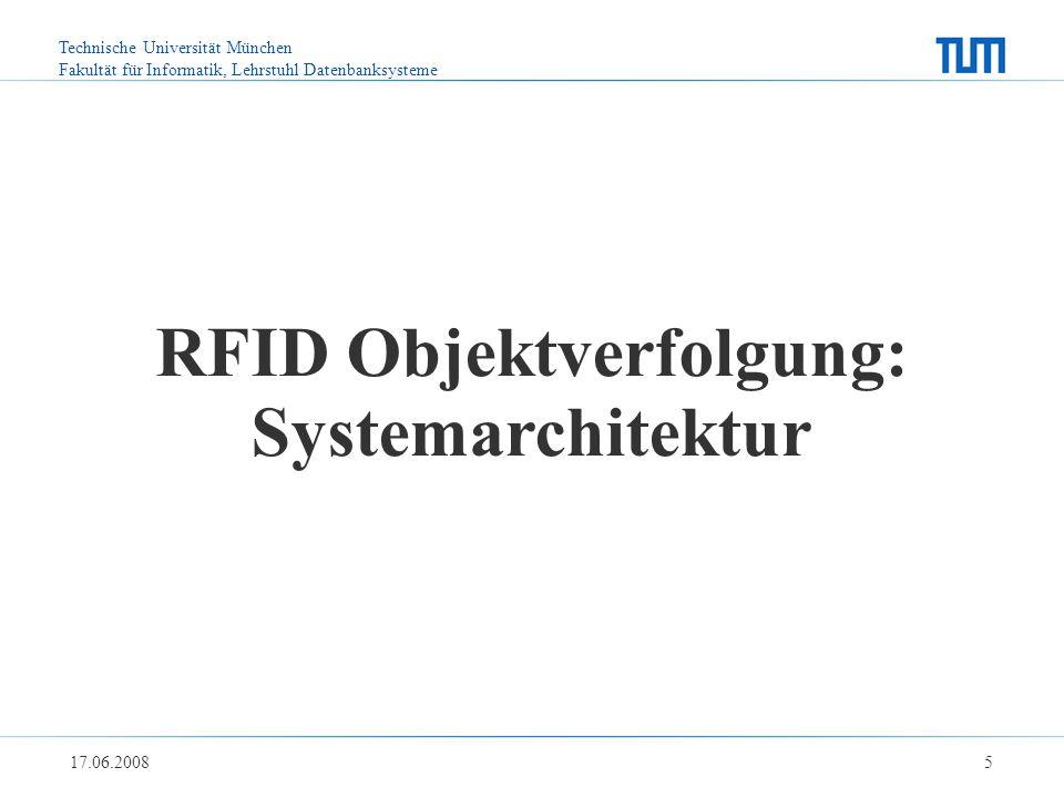Technische Universität München Fakultät für Informatik, Lehrstuhl Datenbanksysteme 17.06.2008 5 RFID Objektverfolgung: Systemarchitektur