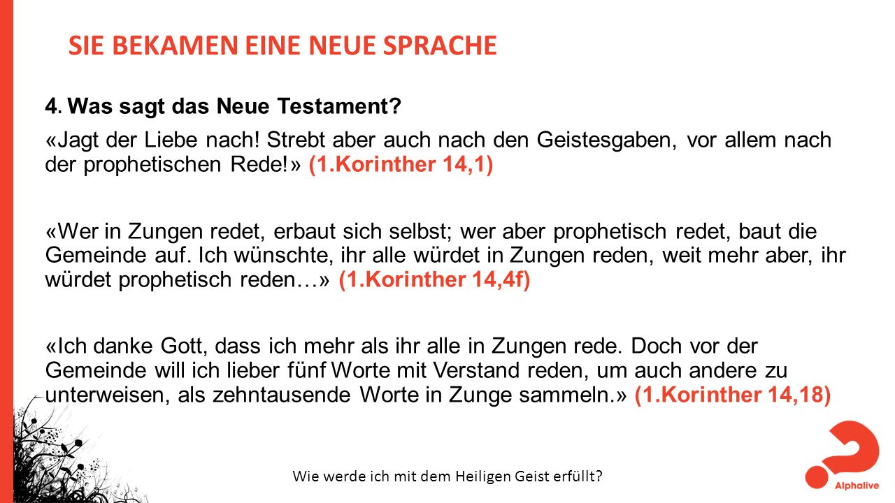 SIE BEKAMEN EINE NEUE SPRACHE 4. Was sagt das Neue Testament? «Jagt der Liebe nach! Strebt aber auch nach den Geistesgaben, vor allem nach der prophet