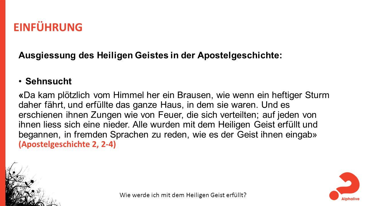 EINFÜHRUNG Ausgiessung des Heiligen Geistes in der Apostelgeschichte: Sehnsucht «Da kam plötzlich vom Himmel her ein Brausen, wie wenn ein heftiger St
