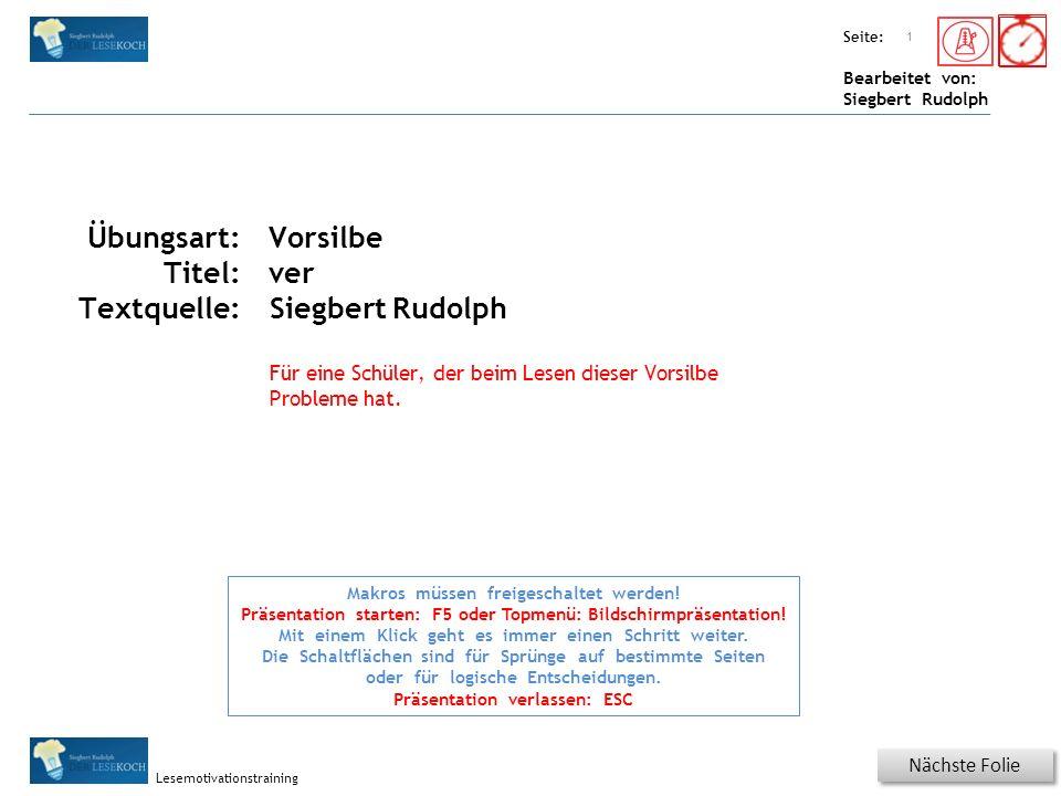 Übungsart: Seite: Bearbeitet von: Siegbert Rudolph Lesemotivationstraining Titel: Quelle: Nächste Folie 1 Makros müssen freigeschaltet werden.