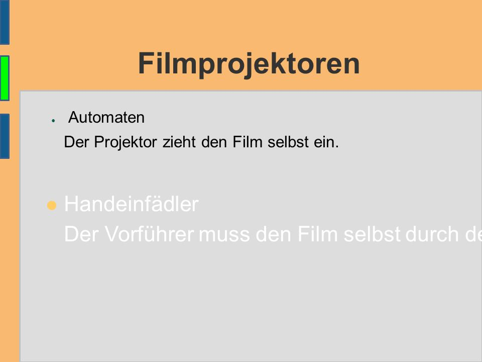 Filmprojektoren ● Automaten Der Projektor zieht den Film selbst ein. Handeinfädler Der Vorführer muss den Film selbst durch den offenen Filmkanal fäde