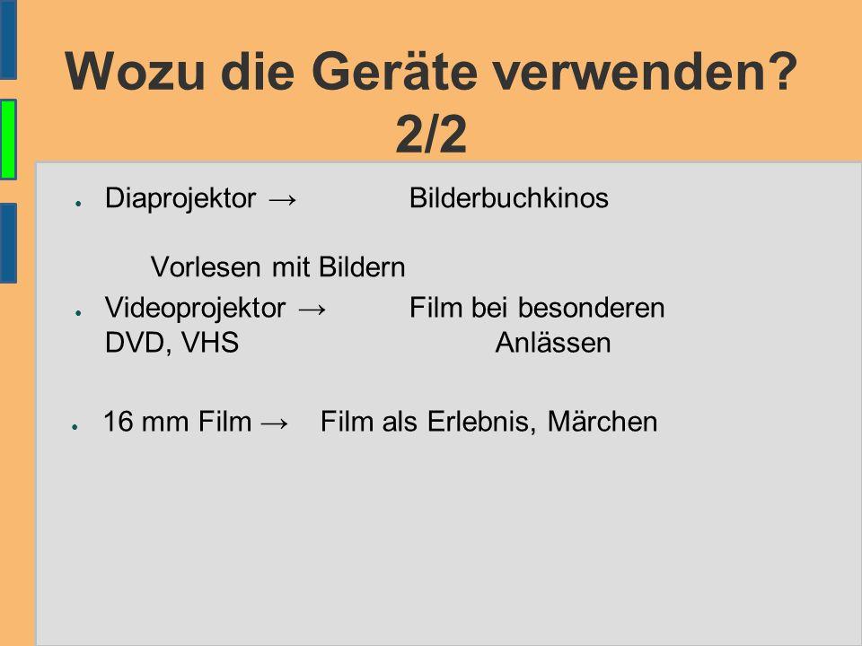 Wozu die Geräte verwenden? 2/2 ● Diaprojektor →Bilderbuchkinos Vorlesen mit Bildern ● Videoprojektor →Film bei besonderen DVD, VHSAnlässen ● 16 mm Fil