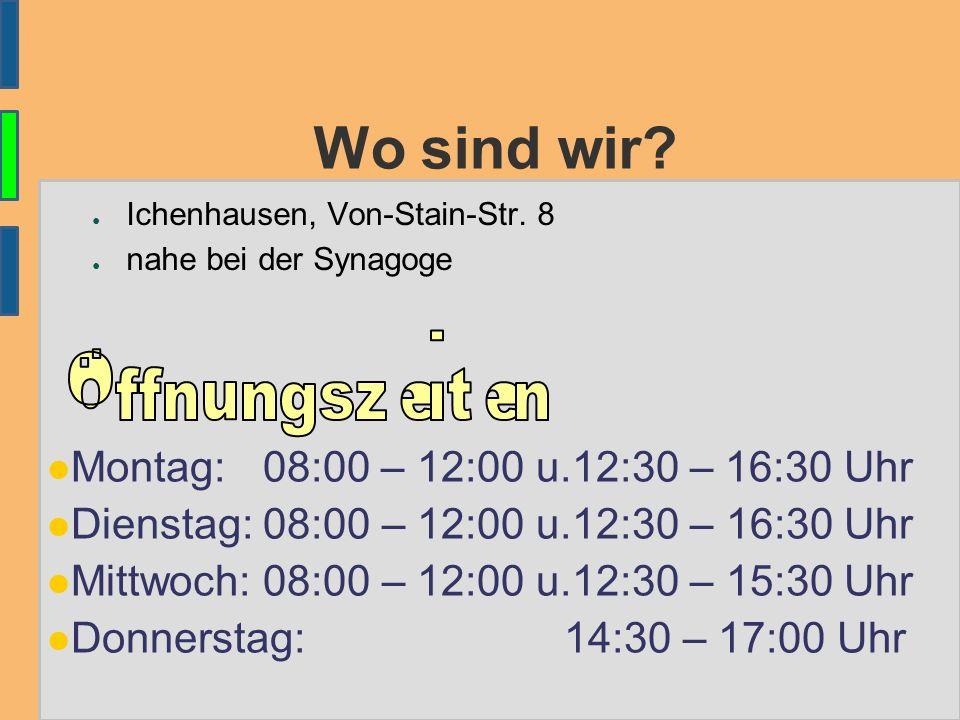 Wo sind wir? ● Ichenhausen, Von-Stain-Str. 8 ● nahe bei der Synagoge Montag: 08:00 – 12:00 u.12:30 – 16:30 Uhr Dienstag: 08:00 – 12:00 u.12:30 – 16:30
