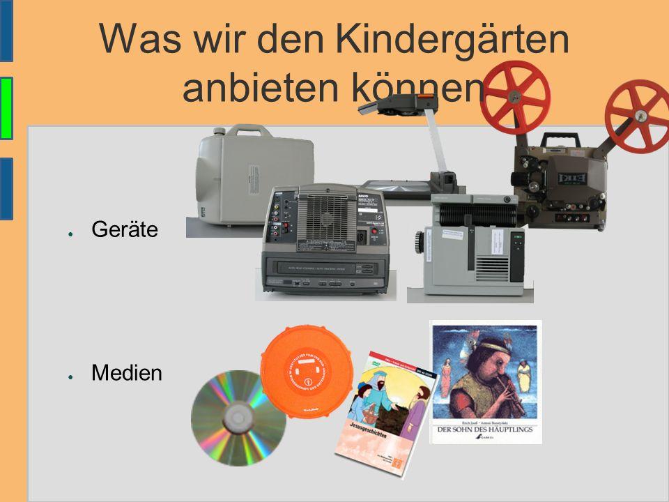 Was wir den Kindergärten anbieten können ● Geräte ● Medien