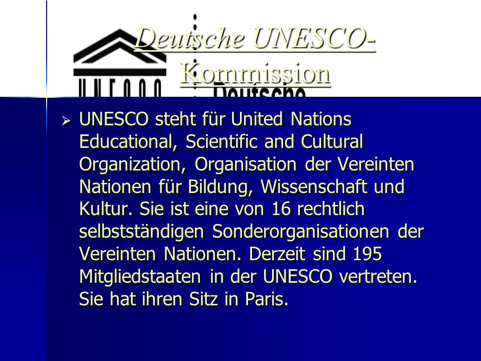Deutsche UNESCO- Kommission Deutsche UNESCO- Kommission  UNESCO steht für United Nations Educational, Scientific and Cultural Organization, Organisat