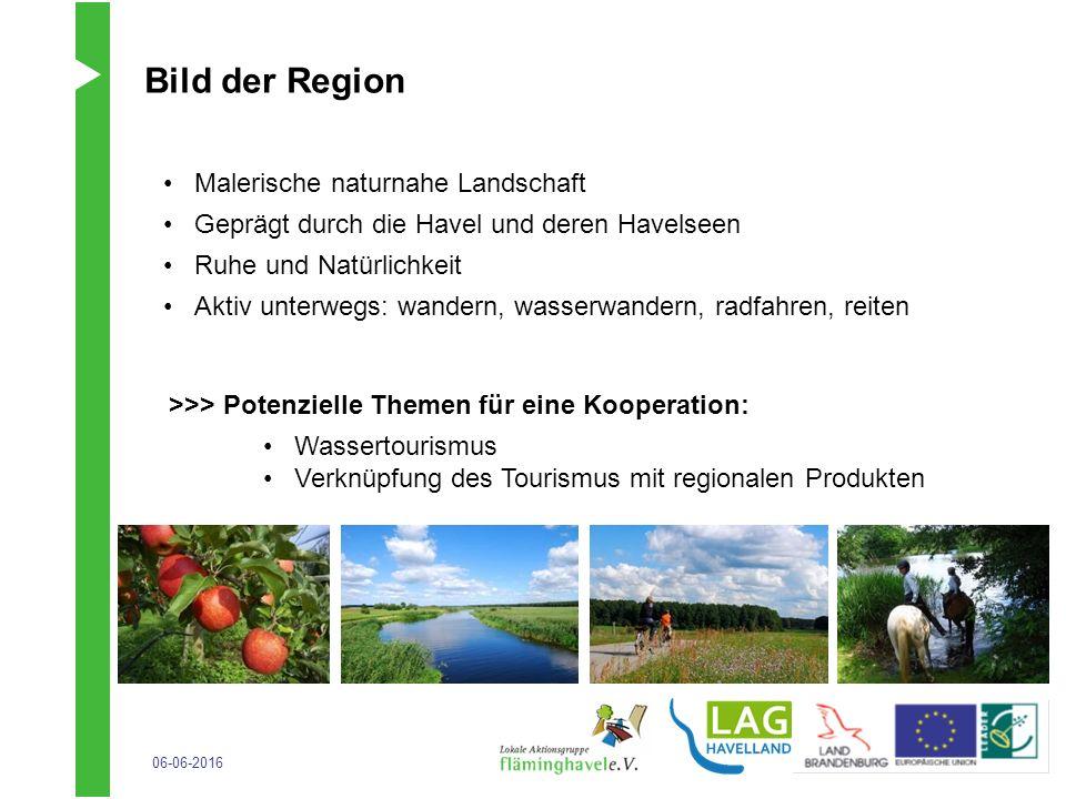 06-06-2016 Bild der Region Malerische naturnahe Landschaft Geprägt durch die Havel und deren Havelseen Ruhe und Natürlichkeit Aktiv unterwegs: wandern, wasserwandern, radfahren, reiten >>> Potenzielle Themen für eine Kooperation: Wassertourismus Verknüpfung des Tourismus mit regionalen Produkten
