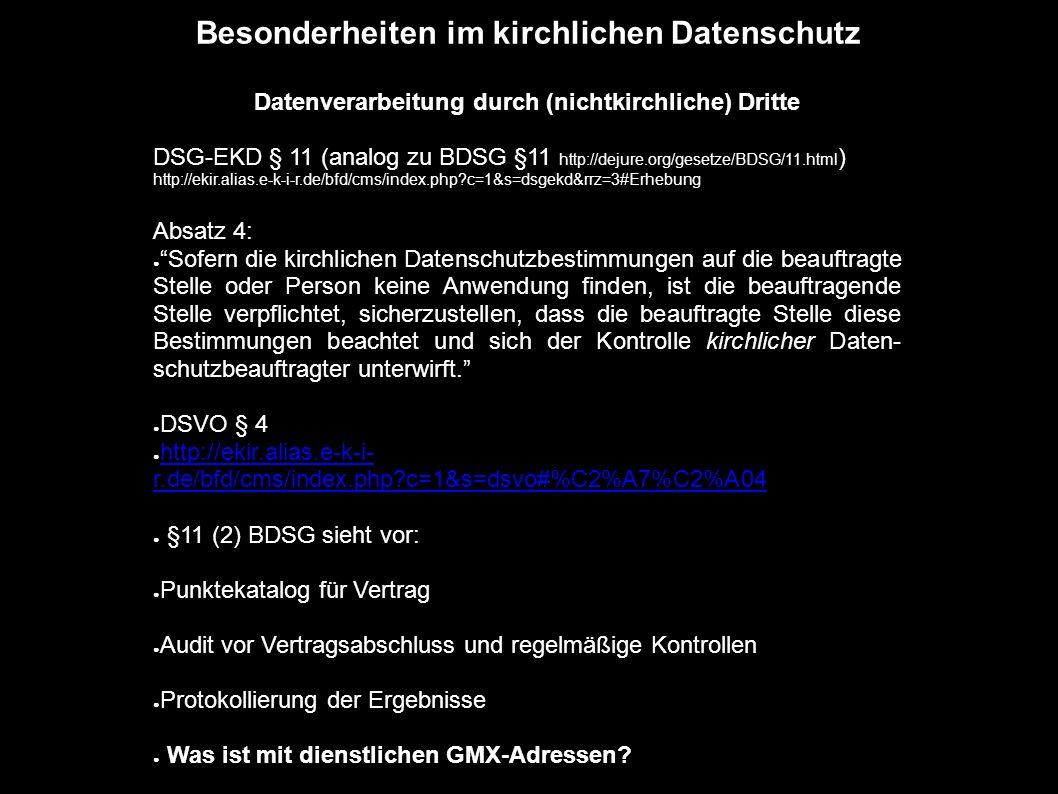 Besonderheiten im kirchlichen Datenschutz Datenverarbeitung durch (nichtkirchliche) Dritte DSG-EKD § 11 (analog zu BDSG §11 http://dejure.org/gesetze/