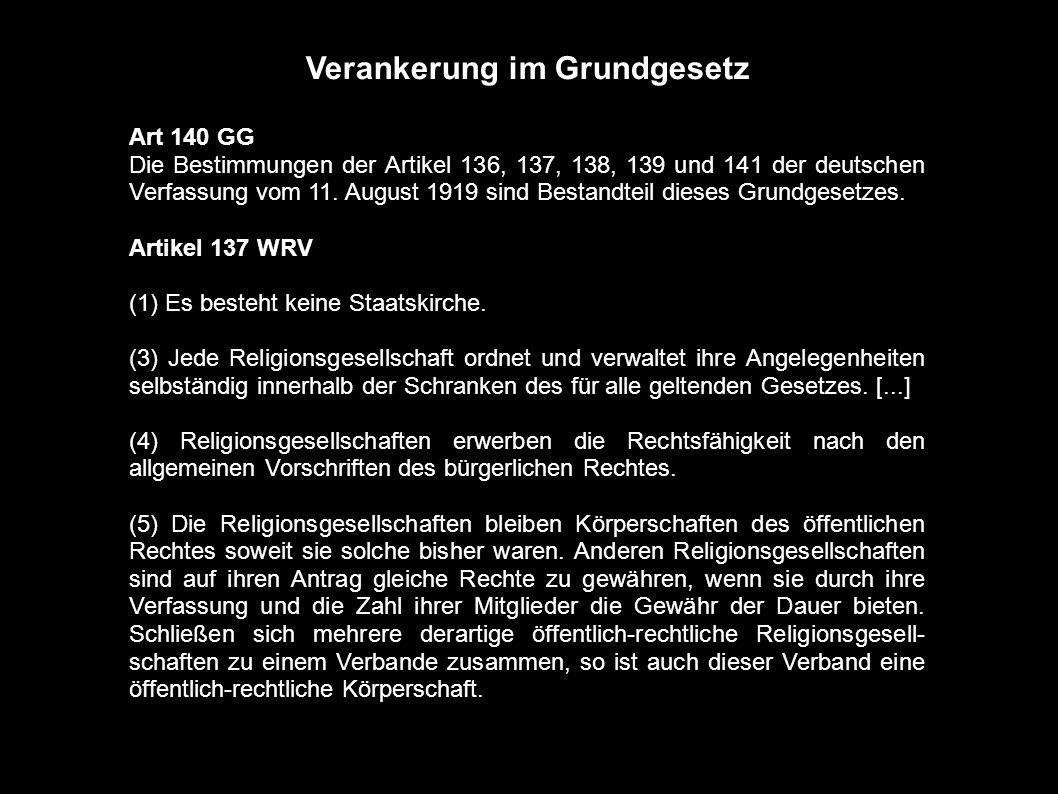 Verankerung im Grundgesetz Art 140 GG Die Bestimmungen der Artikel 136, 137, 138, 139 und 141 der deutschen Verfassung vom 11. August 1919 sind Bestan