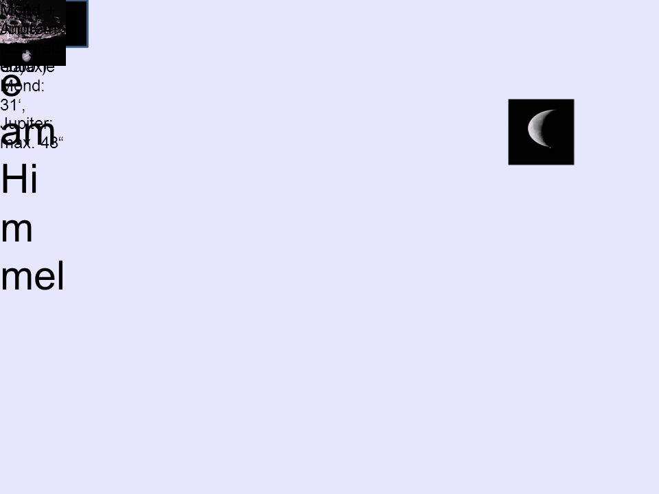 Gr öß env erh ältn iss e am Hi m mel M31: ~4˚, (1˚=60'= 3600 ) Mond: 31', Jupiter: max.
