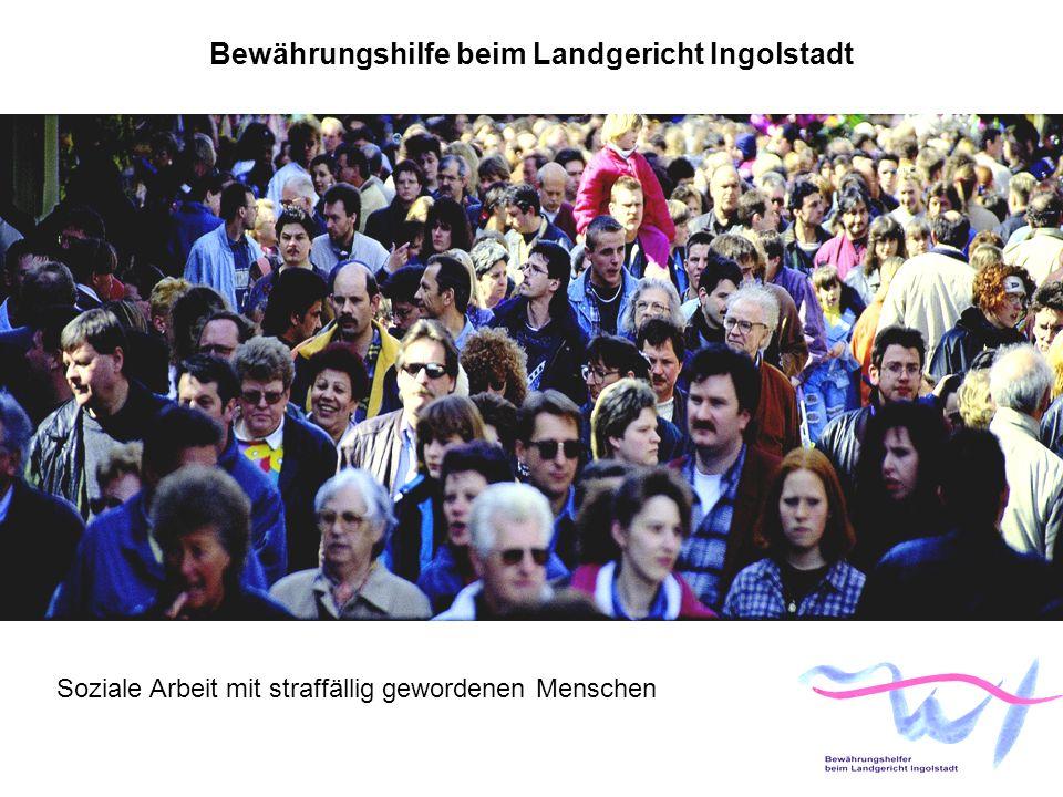 Bewährungshilfe beim Landgericht Ingolstadt Soziale Arbeit mit straffällig gewordenen Menschen