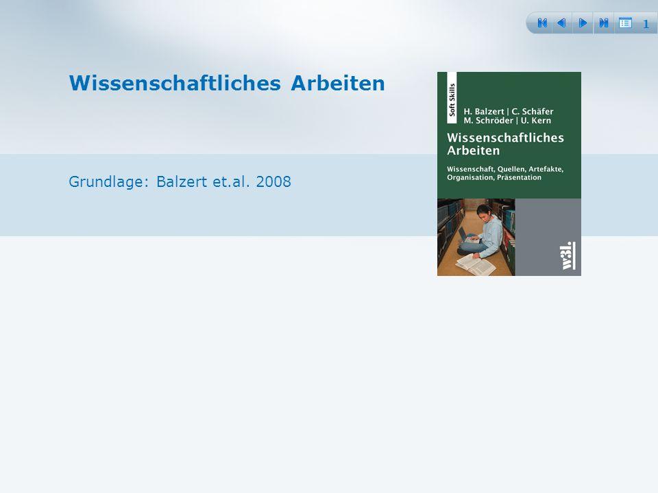 1 Wissenschaftliches Arbeiten Grundlage: Balzert et.al. 2008