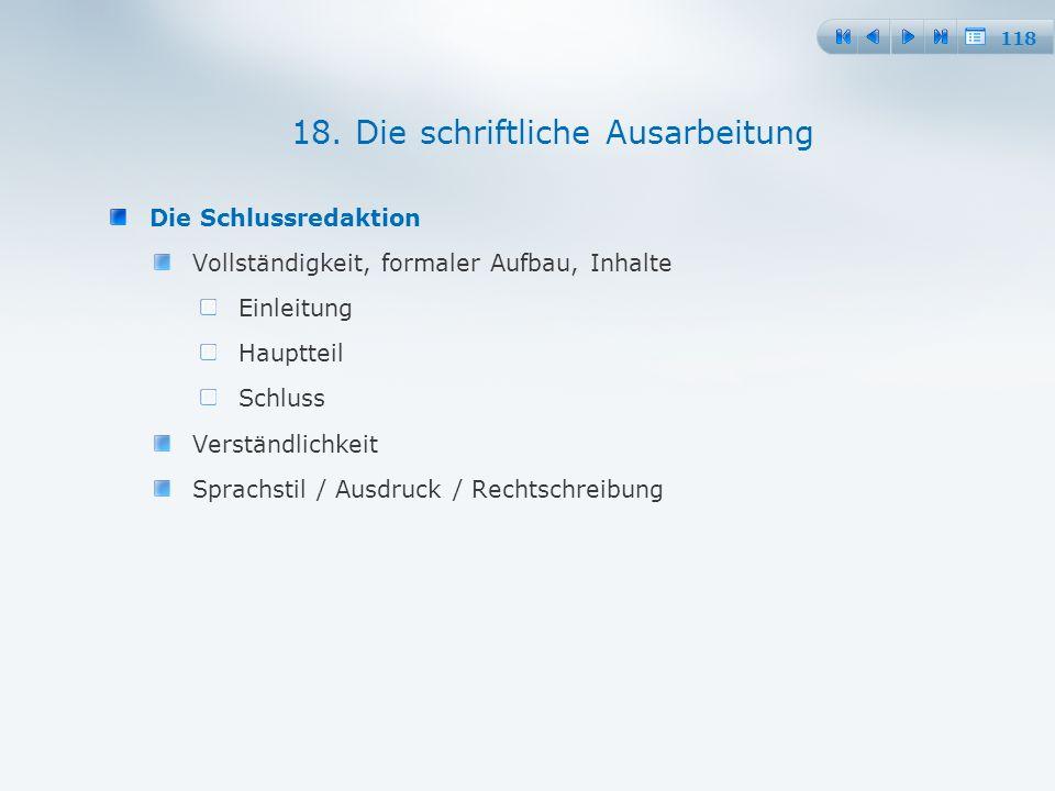118 Die Schlussredaktion Vollständigkeit, formaler Aufbau, Inhalte Einleitung Hauptteil Schluss Verständlichkeit Sprachstil / Ausdruck / Rechtschreibung 18.