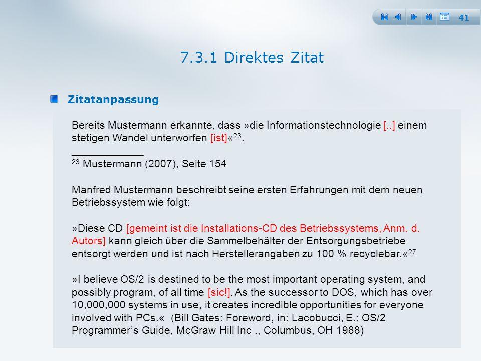 41 Zitatanpassung 7.3.1 Direktes Zitat Bereits Mustermann erkannte, dass »die Informationstechnologie [..] einem stetigen Wandel unterworfen [ist]« 23.