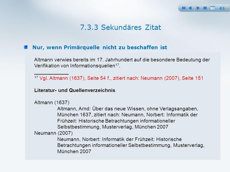43 Nur, wenn Primärquelle nicht zu beschaffen ist 7.3.3 Sekundäres Zitat Altmann verwies bereits im 17.