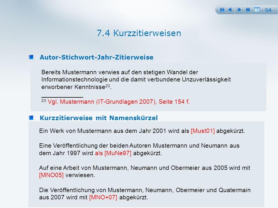 54 Autor-Stichwort-Jahr-Zitierweise 7.4 Kurzzitierweisen Bereits Mustermann verwies auf den stetigen Wandel der Informationstechnologie und die damit verbundene Unzuverlässigkeit erworbener Kenntnisse 23.