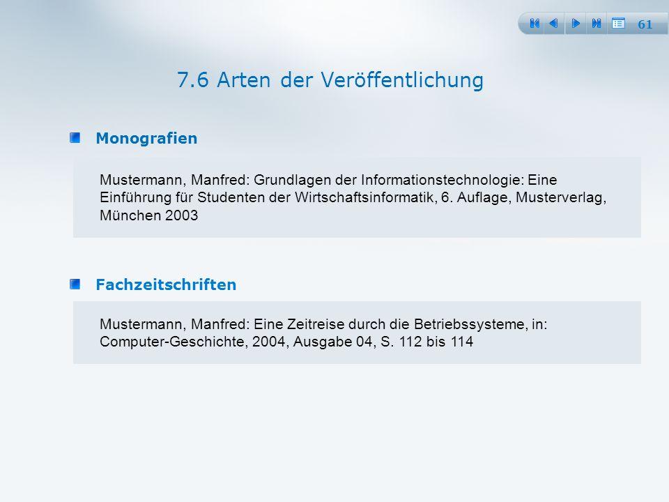 61 Monografien 7.6 Arten der Veröffentlichung Mustermann, Manfred: Grundlagen der Informationstechnologie: Eine Einführung für Studenten der Wirtschaftsinformatik, 6.