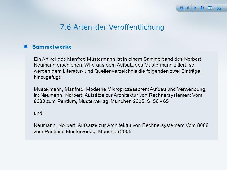 62 Sammelwerke 7.6 Arten der Veröffentlichung Ein Artikel des Manfred Mustermann ist in einem Sammelband des Norbert Neumann erschienen.