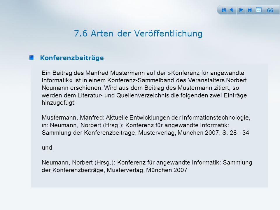 66 Konferenzbeiträge 7.6 Arten der Veröffentlichung Ein Beitrag des Manfred Mustermann auf der »Konferenz für angewandte Informatik« ist in einem Konferenz-Sammelband des Veranstalters Norbert Neumann erschienen.