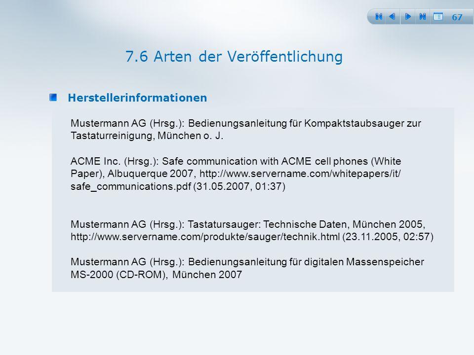 67 Herstellerinformationen 7.6 Arten der Veröffentlichung Mustermann AG (Hrsg.): Bedienungsanleitung für Kompaktstaubsauger zur Tastaturreinigung, München o.