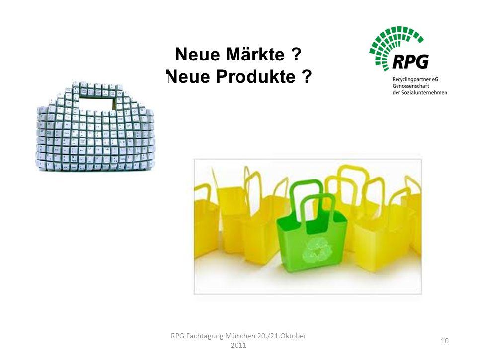 Neue Märkte ? Neue Produkte ? RPG Fachtagung München 20./21.Oktober 2011 10